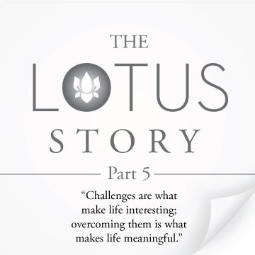 The Lotus Story Part 5 Challenges are what make life interesting: overcoming them is what makes life meaningful