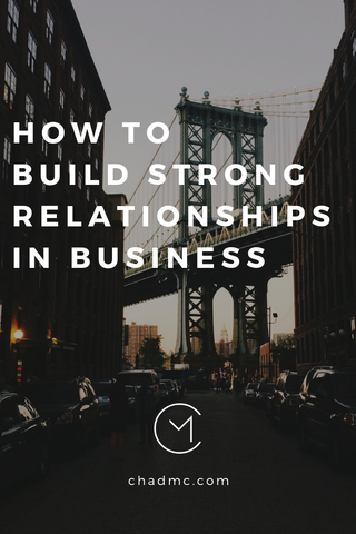 How to Build Strong Relationships in Business - Chad McMillan