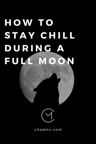 How to Stay Chill During a Full Moon - Chad McMillan