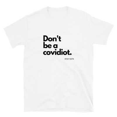 Don't Be a Covidiot | Coronavirus Social Distancing T-Shirt - White
