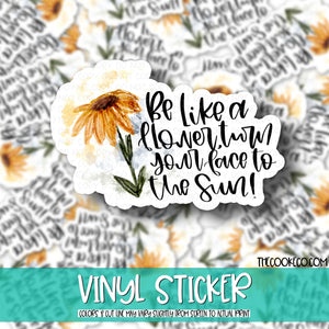 Vinyl Sticker | #V0003 - BE LIKE A FLOWER