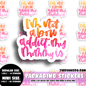Packaging Stickers | #C0556 - I'M NOT A BOW ADDICT, MY MOMMY IS