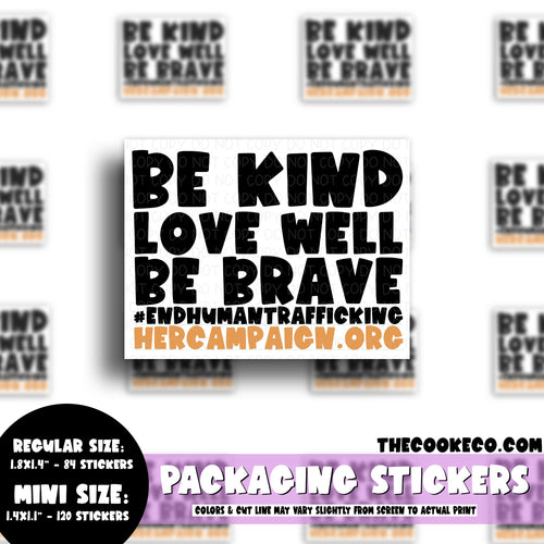 Packaging Stickers | #C0563 - HER CAMPAIGN - BE KIND. LOVE WELL. BE BRAVE #ENDHUMANTRAFFICKING