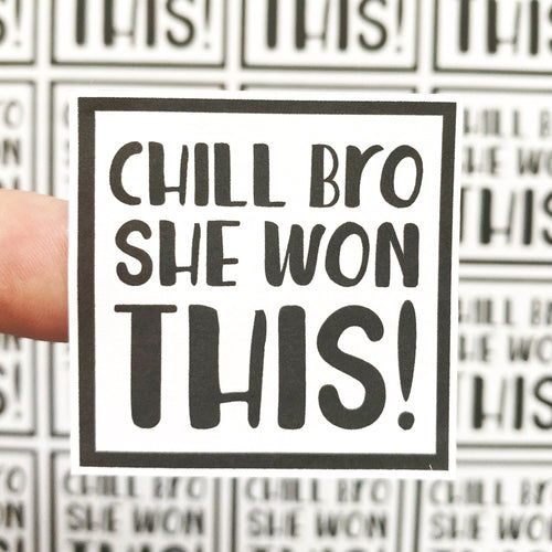 Packaging Stickers | #BW0059 - Chill Bro She Won This