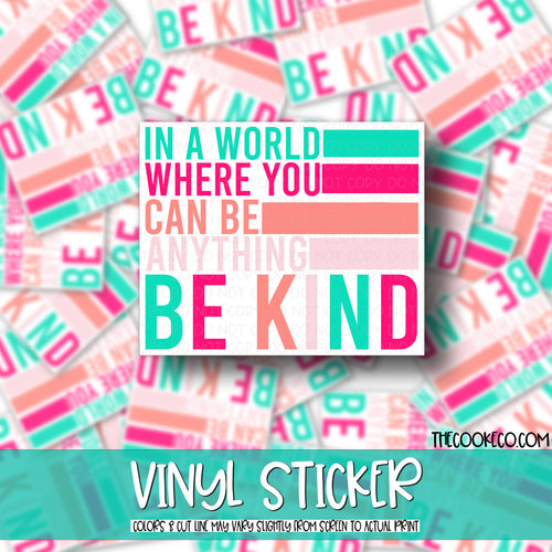Vinyl Sticker | #V0012 - IN A WORLD WHERE YOU CAN BE ANYTHING BE KIND