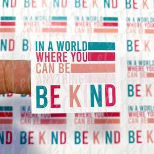Packaging Stickers | #C0245 - IN A WORLD WHERE YOU CAN BE ANYTHING BE KIND - SUMMERY