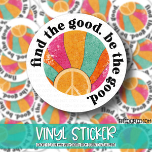 Vinyl Sticker | #V0121 - FIND THE GOOD, BE THE GOOD