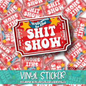 Vinyl Sticker | #V0136 - WELCOME TO THE SH*T SHOW
