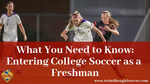What You Need to Know Entering College Soccer as a Freshman