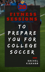 """20 Fitness Sessions to Prepare You For College Soccer"" Download"