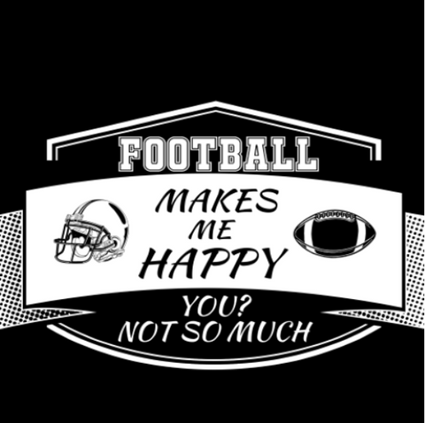 Football Makes Me Happy.  You? Not so much. T-shirt
