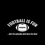 Football is Fun...but I'm actually just here for beer T-shirt
