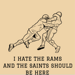 I hate the Rams and the Saints should be here T-shirt