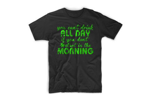 You Can't Drink All Day St. Paddy's Tee