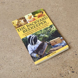 The Backyard Beekeeper - A Comprehensive Beginner's Guide to Keeping Bees and Producing Honey