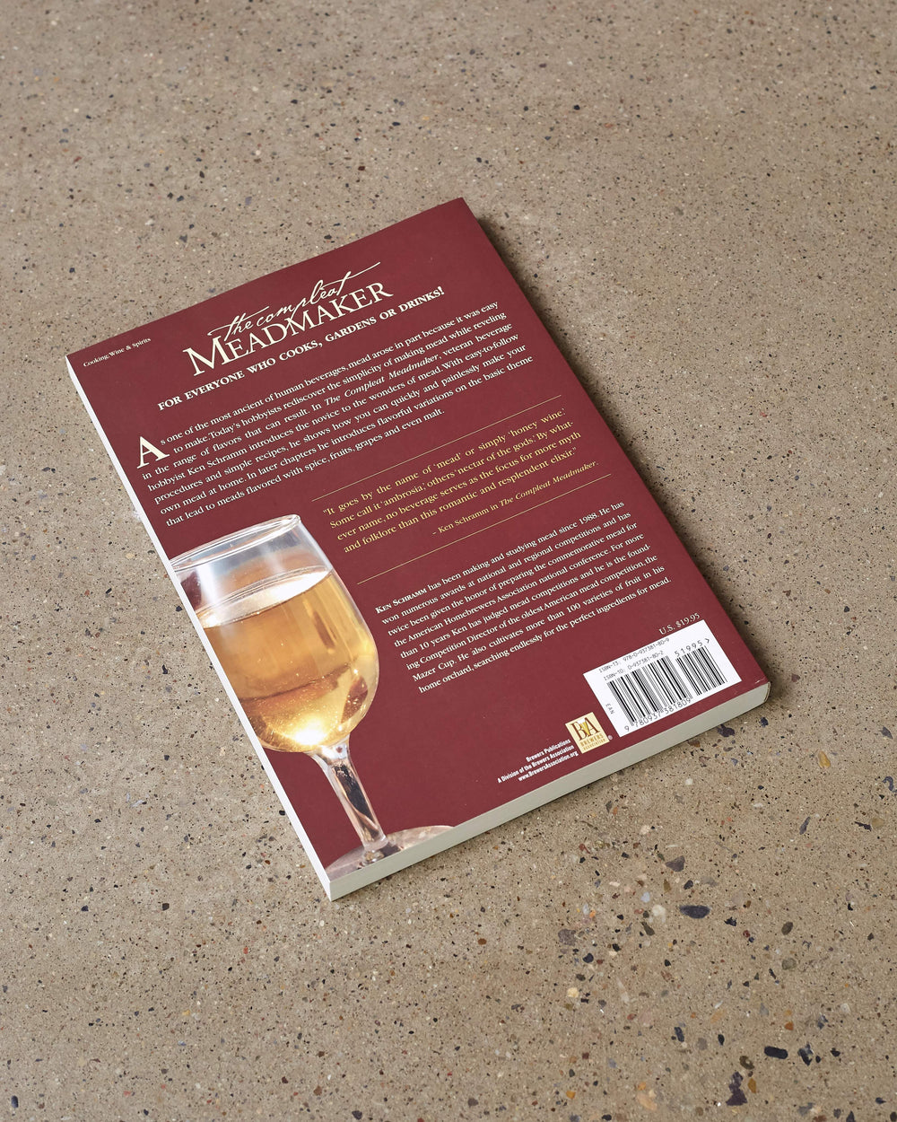 The Compleat Meadmaker - Home Production of Honey Wine from Your First Batch to Award-Winning Fruit and Herb Variations