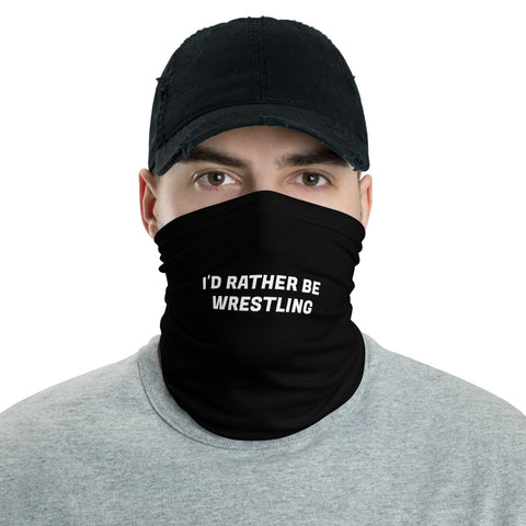 I'd rather be wrestling Neck Gaiter