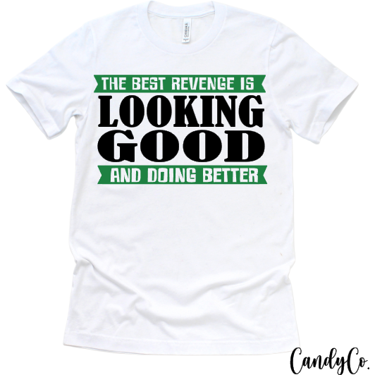 The Best Revenge Is Looking Good and Doing Better Tee