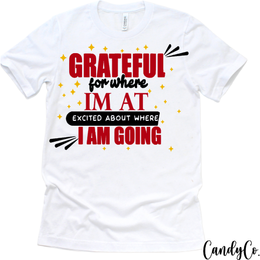 Grateful for Where I'm at Excited for Where I'm Going Tee