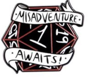 MISADVENTURE AWAITS PIN -  🎲