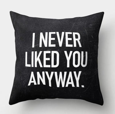 🙄I NEVER LIKED YOU ANYWAY PILLOW COVER - Package:1 PCS Cushion Cover 🙄 - Busy Bee Emporium