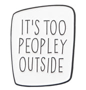 IT'S TOO PEOPLEY OUTSIDE - WHITE PIN 😱