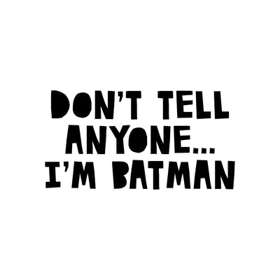 Don't tell anyone... I'm Batman - wallsticker