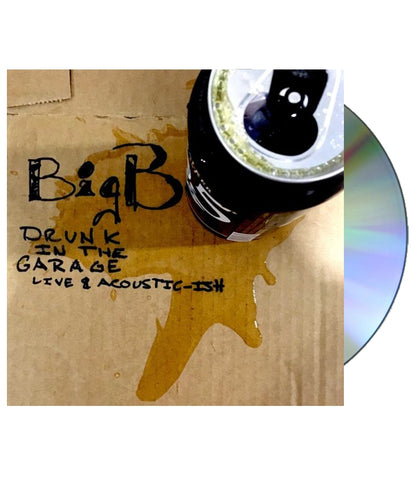 Big B - Drunk In The Garage: Live & Acoustic-ish CD