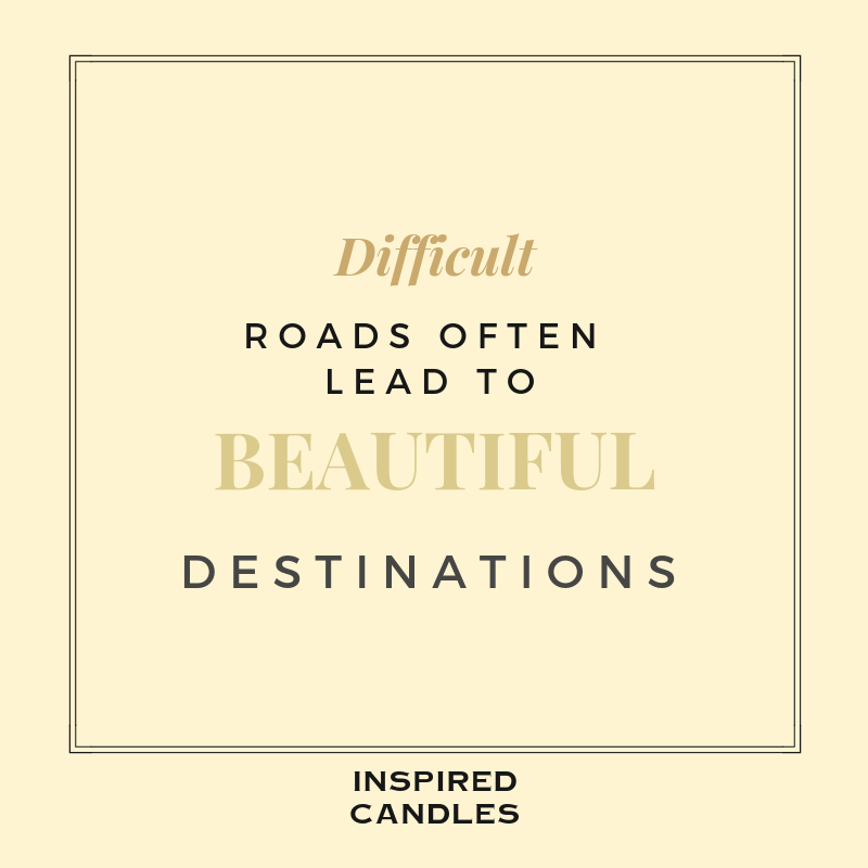Difficult roads can lead to beautiful destinations