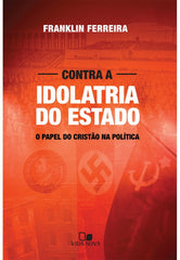 contra a - Idolatria do Estado - o papel do cristão na política