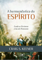 A Hermenêutica do Espírito - lendo as escrituras à luz do pentecostes