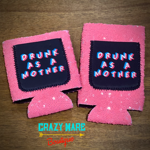 Drunk as a Mother Koozie
