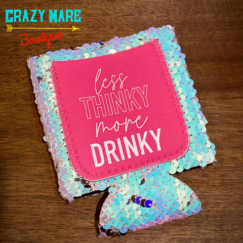 Less Thinky More Drinky Koozie