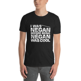 I was Negan before being Negan was Cool T-Shirt