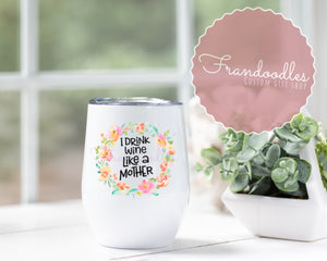 Drink Wine Like A Mother Floral Tumbler