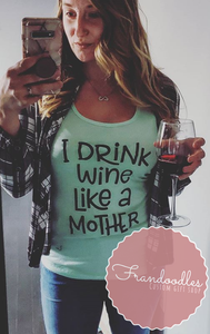 I Drink Wine Like A Mother Tank