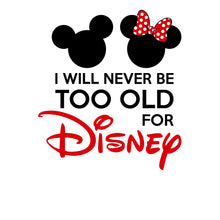 Load image into Gallery viewer, I Will Never Be Too Old For Disney Vinyl Decal