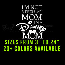 Load image into Gallery viewer, I'm not a regular mom I'm a Disney Mom Vinyl Decal