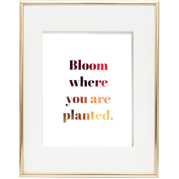 """Bloom where you are planted"" Foil Print-FlorabyFauna-FlorabyFauna"