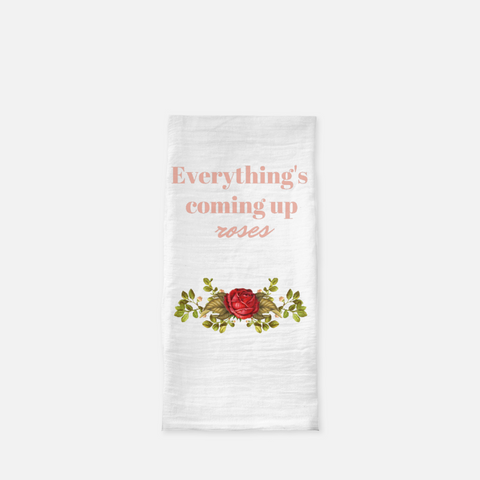 """Everything's coming up roses"" Tea Towel"