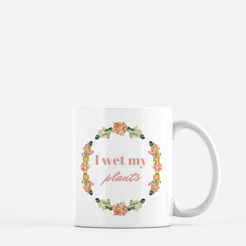 """I wet my plants"" Ceramic Mug"