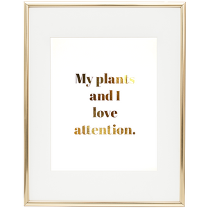 """My plants and I love attention"" Foil Print-FlorabyFauna-FlorabyFauna"