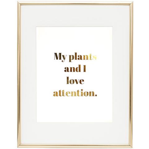 My plants and I love attention text on white background written in gold foil