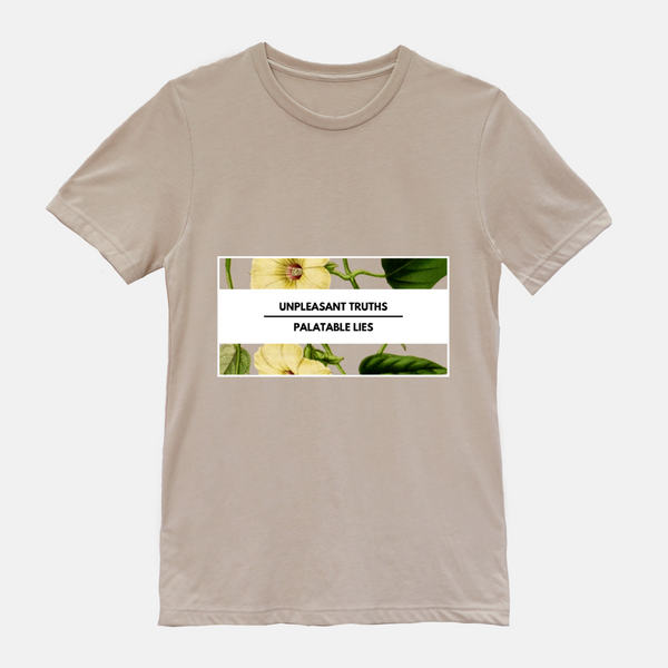 "tan shirt with floral design. phrase says ""unpleasant truths palatable lies"""