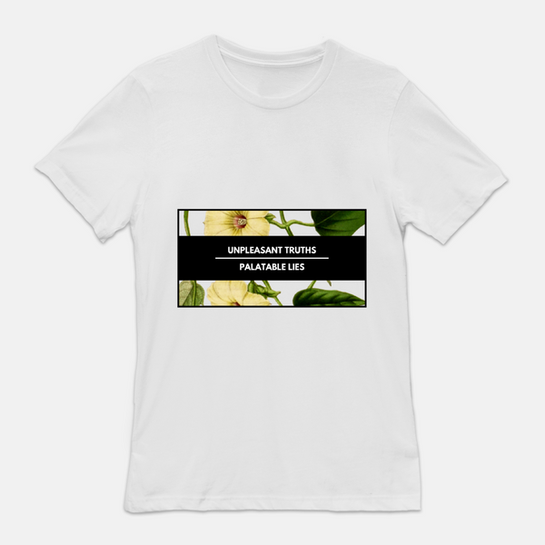 "white shirt with floral design. phrase says ""unpleasant truths palatable lies"""