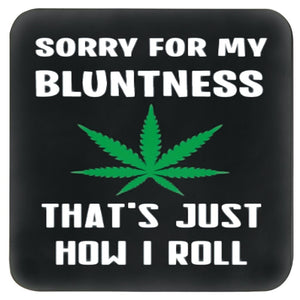 SORRY FOR MY BLUNTNESS, THAT'S JUST HOW I ROLL COASTER WITH CANNABIS LEAF