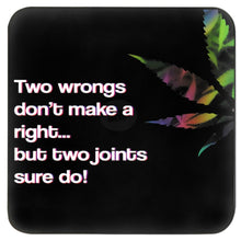 Load image into Gallery viewer, TWO WRONGS DON'T MAKE A RIGHT BUT TWO JOINTS SURE DO COASTER