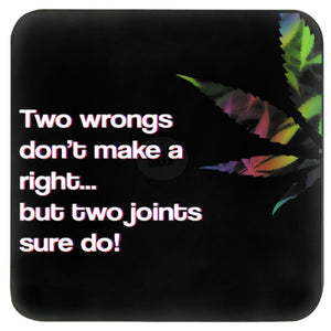 TWO WRONGS DON'T MAKE A RIGHT BUT TWO JOINTS SURE DO COASTER