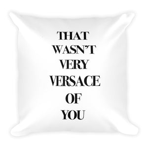 That wasn't very Versace of you printed on a throw pillow - FunkChez