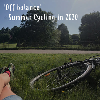 Blog -'Off balance' - Summer Cycling in 2020